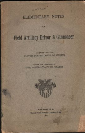 ELEMENTARY NOTES FOR FIELD ARTILLERY DRIVER AND CANNONEER. compiled for the United States Corps...