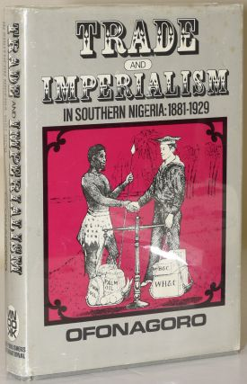 Trade and Imperialism in Southern Nigeria: 1881-1916. W. Ibekwe Ofonagoro