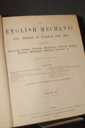 THE ENGLISH MECHANIC AND MIRROR OF SCIENCE AND ART: A RECORD OF ENGINEERING, BUILDING, INVENTIONS, MANUFACTURES, INDUSTRY PROGRESS, ELECTRICITY, PHOTOGRAPHY, CHEMISTRY, ASTRONOMY, &c. (Volume IV, No 79-104: September 28, 1866 -March 22, 1867)