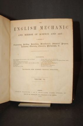 THE ENGLISH MECHANIC AND MIRROR OF SCIENCE AND ART: A RECORD OF ENGINEERING, BUILDING, INVENTIONS, MANUFACTURES, INDUSTRY PROGRESS, ELECTRICITY, PHOTOGRAPHY, CHEMISTRY, ASTRONOMY, &c. (Volume VI, No 131-156: September 27, 1867 - March 20, 1868)
