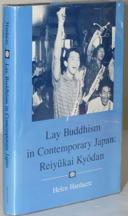 LAY BUDDHISM IN CONTEMPORARY JAPAN: REIYUKAI KYODAN. Helen Hardacre