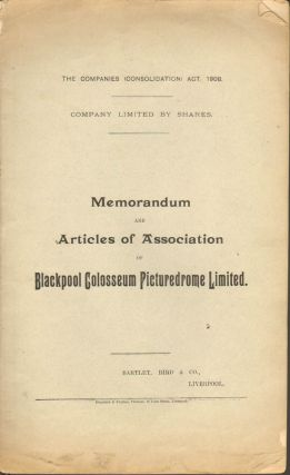 MEMORANDUM AND ARTICLES OF ASSOCIATION OF BLACKPOOL COLOSSEUM PICTUREDROME LIMITED. Geo. J....
