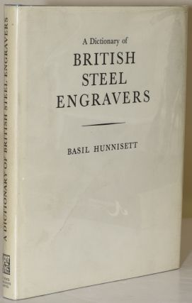 A DICTIONARY OF BRITISH STEEL ENGRAVERS. Basil Hunnisett