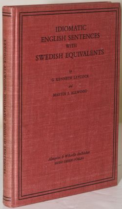 IDIOMATIC ENGLISH SENTENCES WITH SWEDISH EQUIVALENTS. G. Kenneth Laycock, Martin S. Allwood, author