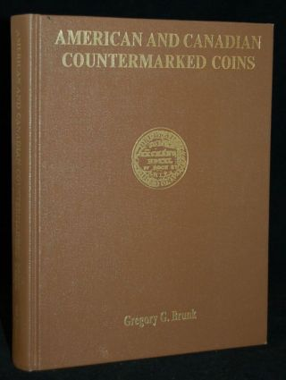AMERICAN AND CANADIAN COUNTERMARKED COINS. Gregory Brunk, author