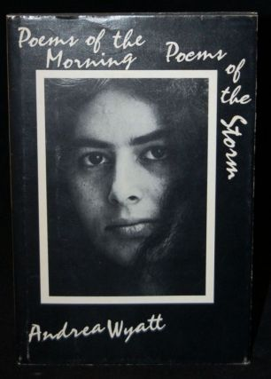 POEMS OF THE MORNING & POEMS OF THE STORM. Andrea Wyatt, author