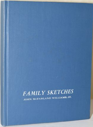 FAMILY SKETCHES: ANCESTORS OF J. MCFARLAND WILLIAMS, JR