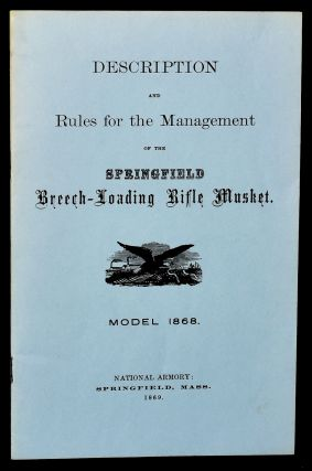 DESCRIPTION AND MANAGEMENT RULES FOR THE MANAGEMENT OF THE SPRINGFIELD BREECH-LOADING RIFLE MUSKET MODEL 1868.