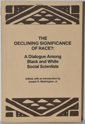 THE DECLINING SIGNIFICANCE OF RACE?: A DIALOGUE AMONG BLACK AND WHITE SOCIAL SCIENTISTS. Joseph...