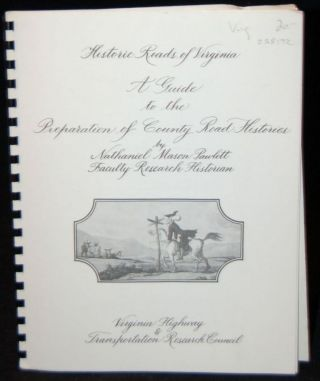 HISTORIC ROADS OF VIRGINIA: A GUIDE TO THE PREPARATION OF COUNTY ROAD HISTORIES. Nathaniel Mason...