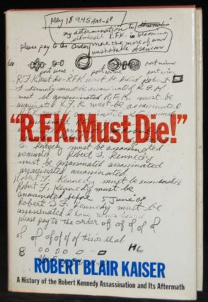 """R.F.K. MUST DIE!"" A HISTORY OF THE ROBERT KENNEDY ASSASSINATION AND ITS AFTERMATH. Robert..."