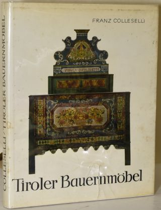 TIROLER BAUERNMOBEL. Franz Colleselli, author