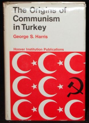 THE ORIGINS OF COMMUNISM IN TURKEY. George S. Harris, author