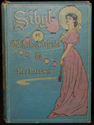 SIBYL; OR OLD SCHOOL FRIENDS. May Baldwin, R. I. W. Rainey, author