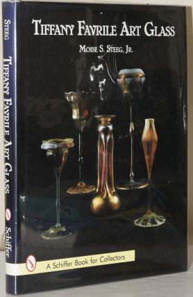 TIFFANY FAVRILE ART GLASS (A SCHIFFER BOOK FOR COLLECTORS). Moise S. Steeg, author