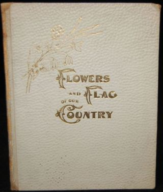 FLOWERS AND FLAG OF OUR COUNTRY. ILLUSTRATED. A Colorado Woman, Josephine Getchell