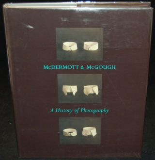 MCDERMOTT & MCGOUGH: A HISTORY OF PHOTOGRAPHY. David McDermott, Peter McGough, Mark Alice Durant,...