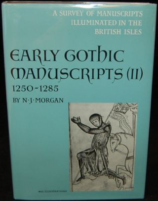 EARLY GOTHIC MANUSCRIPTS 1250-1285. Nigal Morgan, author