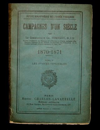 CAMPAGNES D'UN SIECLE. 1870-1871. TOME 1er: LES ARMEES IMPERIALES. Ch. Romagny
