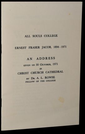 ERNEST FRASER JACOB, 1894 - 1971. AN ADDRESS GIVEN ON 30 OCTOBER, 1971 IN CHRIST CHURCH...