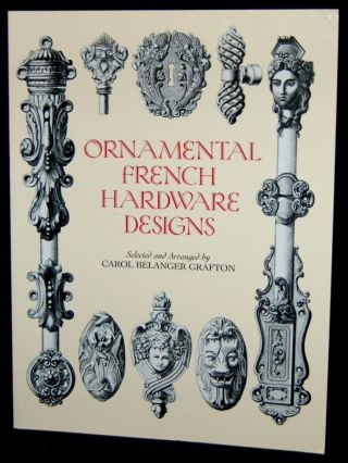 ORNAMENTAL FRENCH HARDWARE DESIGNS (DOVER PICTORIAL ARCHIVES). Carol Belanger Grafton.