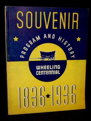 SOUVENIR PROGRAM AND HISTORY. WHEELING CENTENNIAL. 1836 - 1936