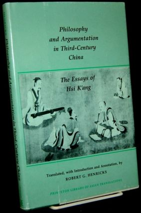 PHILOSOPHY AND ARGUMENTATION IN THIRD-CENTURY CHINA: THE ESSAYS OF HSI K'ANG (PRINCETON LIBRARY...