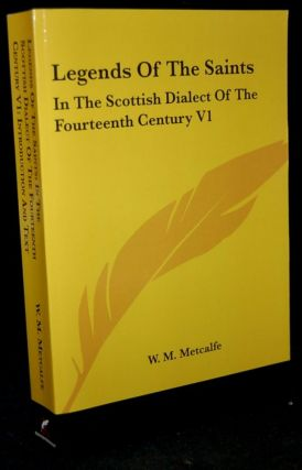 LEGENDS OF THE SAINTS: IN THE SCOTTISH DIALECT OF THE FOURTEENTH CENTURY VI (Volume 6). William...