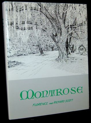MONTROSE: AS IT WAS RECORDED, TOLD ABOUT, AND LIVED. Florence Dolive Scott, Richard Joseph Scott