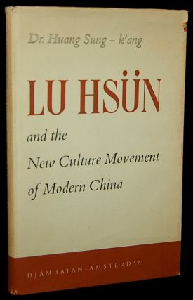 LU HSUN AND THE NEW CULTURE MOVEMENT OF MODERN CHINA. Huang Sung-K'ang Dr