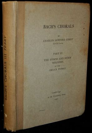 BACH'S CHORALS PART III. THE HYMNS AND HYMN MELODIES OF THE ORGAN WORKS. Charles Sanford Terry