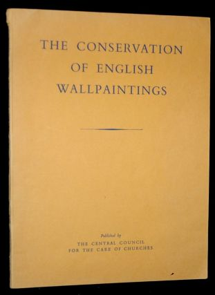 THE CONSERVATION OF ENGLISH WALLPAINTINGS. BEING A REPORT OF A COMMITTEE SET UP BY THE CENTRAL...