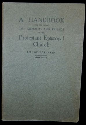 A HANDBOOK FOR THE USE OF THE MEMBERS AND FRIENDS OF THE PROTESTANT EPISCOPAL CHURCH. Bishop...