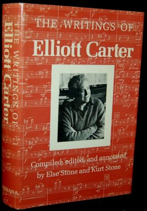 THE WRITINGS OF ELLIOTT CARTER. Elliott Carter, Else Stone, Kurt Stone