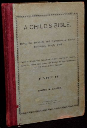 A CHILD'S BIBLE. BEING THE INCIDENTS AND NARRATIVES OF SACRED SCRIPTURES, SIMPLY TOLD. (In...