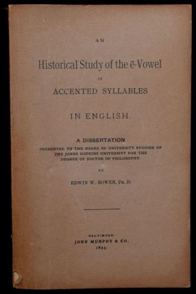 AN HISTORICAL STUDY OF THE E-VOWEL IN ACCENTED SYLLABLES IN ENGLISH (A DISSERTATION). Edwin A. Bowen