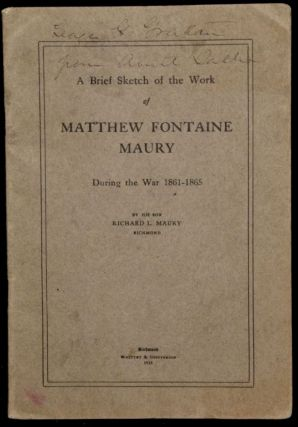 A BRIEF SKETCH OF THE WORK OF MATTHEW FONTAINE MAURY DURING THE WAR 1861-1865. CIVIL WAR Richard...