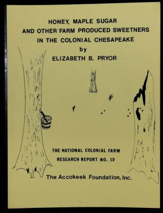 HONEY, MAPLE SUGAR AND OTHER FARM PRODUCED SWEETNERS IN THE COLONIAL CHESAPEAKE. Elizabeth B. Pryor
