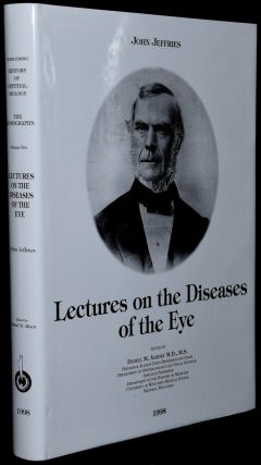 LECTURES ON THE DISEASES OF THE EYE. John Jeffries, Daniel M. Albert