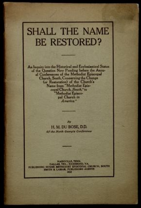SHALL THE NAME BE RESTORED? AN INQUIRY INTO THE HISTORICAL AND ECCLESIASTICAL STATUS OF THE...