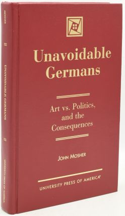 UNAVOIDABLE GERMANS: ART VS. POLITICS AND THE CONSEQUENCES. John Mosher