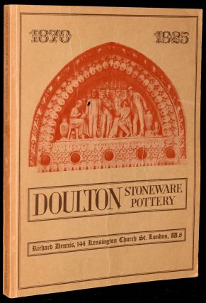 CATALOGUE OF AN EXHIBITION OF DOULTON STONEWARE AND TERRACOTTA 1870-1925. PART I
