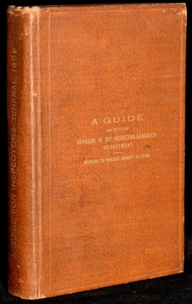 A GUIDE FOR THE USE OF OFFICER'S OF THE INSPECTOR-GENERAL'S DEPARTMENT. 1908. PREPARED UNDER DIRECTION OF THE INSPECTOR GENERAL OF THE ARMY.