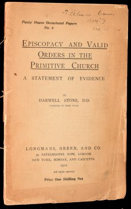 EPISCOPACY AND VALID ORDERS IN THE PRIMITIVE CHURCH. A STATMENT OF EVIDENCE. Darwell Stone
