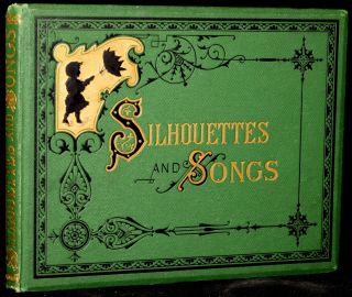 SILHOUETTES AND SONGS. ILLUSTRATIVE OF THE MONTHS. Edward Everett Hale, | Helen Maria Hinds,...