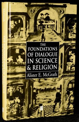 THE FOUNDATIONS OF DIALOGUE IN SCIENCE AND RELIGION. Alister E. McGrath
