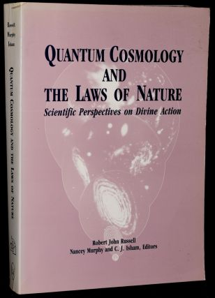 QUANTUM COSMOLOGY AND THE LAWS OF NATURE: SCIENTIFIC PRESPECTIVES ON DIVINE ACTION. Robert John...