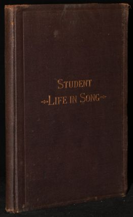 STUDENT LIFE IN SONG: A CHOICE COLLECTION OF COLLEGE MELODIES, SELECTED FROM THE SONGS OF THE...