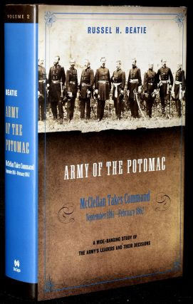 ARMY OF THE POTOMAC (Volume II) McCLELLAN TAKES COMMAND. SEPTEMBER 1861-FEBRUARY 1862. Russel H....