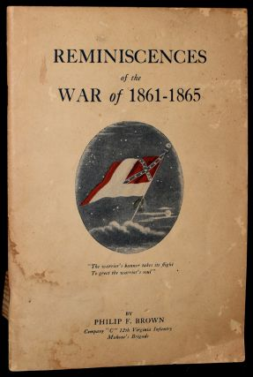 REMINISCENCES OF THE WAR OF 1861-1865. CIVIL WAR Philip F. Brown